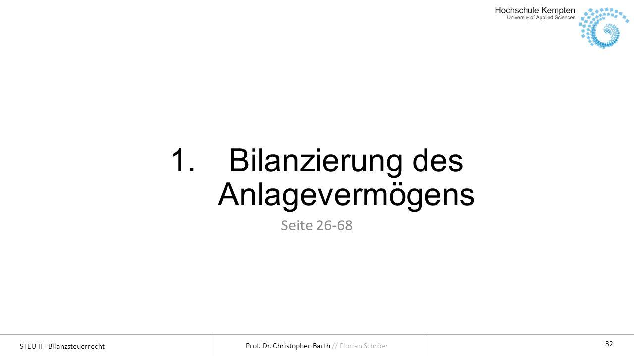 STEU II - Bilanzsteuerrecht Prof. Dr. Christopher Barth // Florian Schröer 32 1.Bilanzierung des Anlagevermögens Seite 26-68