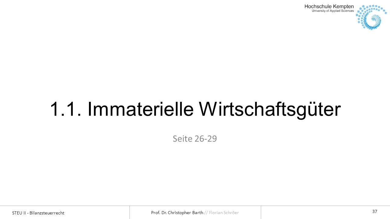 STEU II - Bilanzsteuerrecht Prof. Dr. Christopher Barth // Florian Schröer 37 1.1. Immaterielle Wirtschaftsgüter Seite 26-29