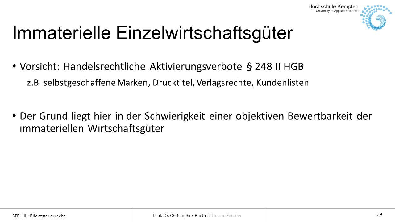 STEU II - Bilanzsteuerrecht Prof. Dr. Christopher Barth // Florian Schröer 39 Immaterielle Einzelwirtschaftsgüter Vorsicht: Handelsrechtliche Aktivier