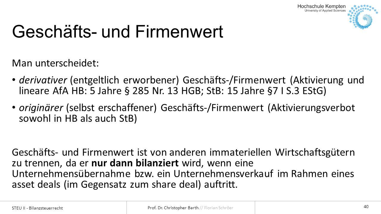 STEU II - Bilanzsteuerrecht Prof. Dr. Christopher Barth // Florian Schröer 40 Geschäfts- und Firmenwert Man unterscheidet: derivativer (entgeltlich er