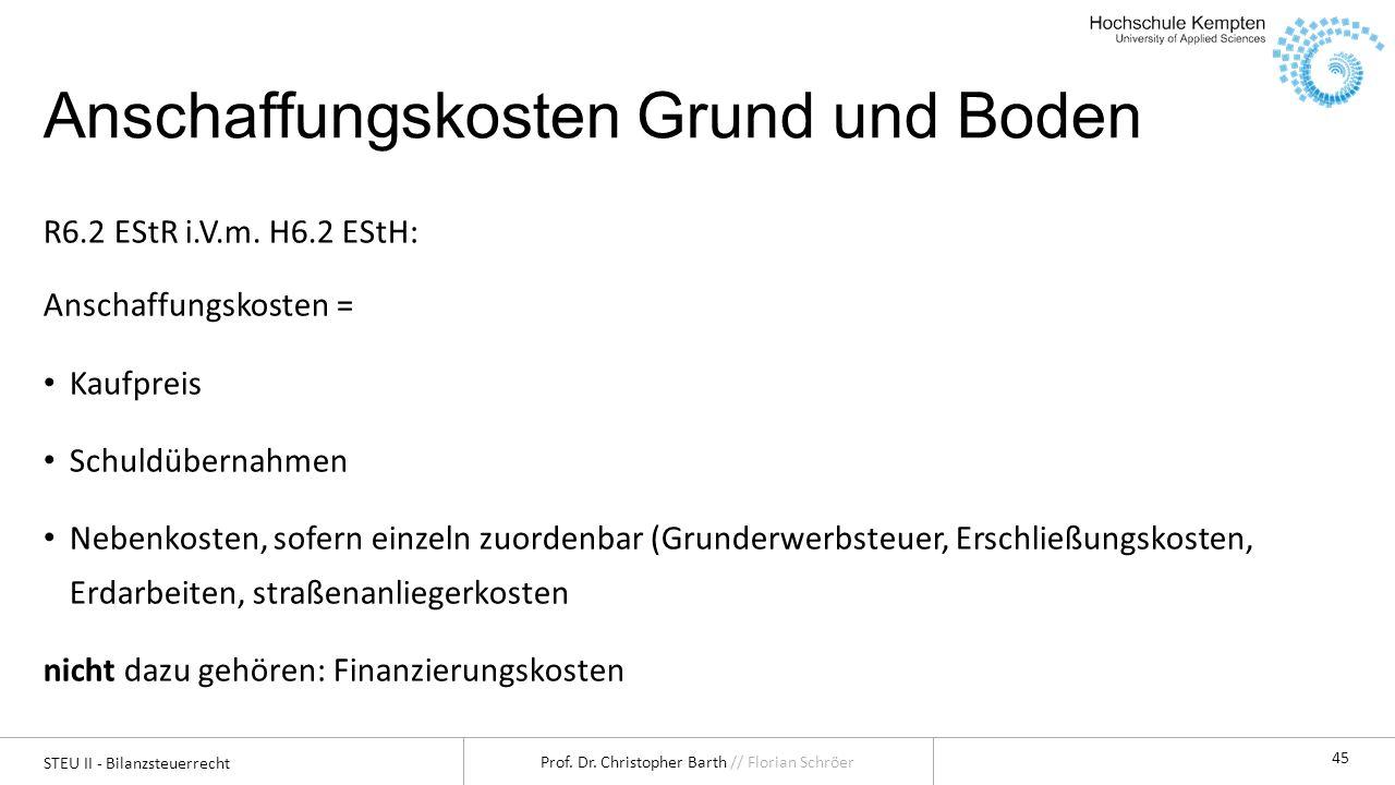 STEU II - Bilanzsteuerrecht Prof. Dr. Christopher Barth // Florian Schröer 45 Anschaffungskosten Grund und Boden R6.2 EStR i.V.m. H6.2 EStH: Anschaffu