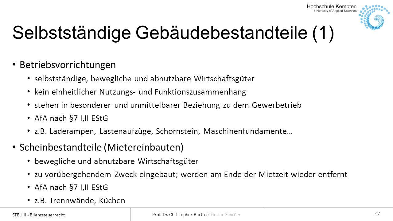 STEU II - Bilanzsteuerrecht Prof. Dr. Christopher Barth // Florian Schröer 47 Selbstständige Gebäudebestandteile (1) Betriebsvorrichtungen selbstständ