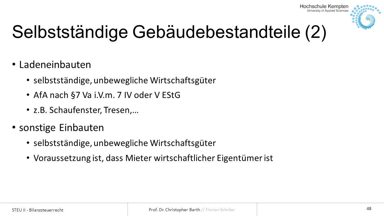 STEU II - Bilanzsteuerrecht Prof. Dr. Christopher Barth // Florian Schröer 48 Selbstständige Gebäudebestandteile (2) Ladeneinbauten selbstständige, un