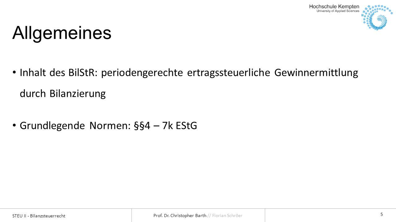 STEU II - Bilanzsteuerrecht Prof. Dr. Christopher Barth // Florian Schröer 5 Allgemeines Inhalt des BilStR: periodengerechte ertragssteuerliche Gewinn