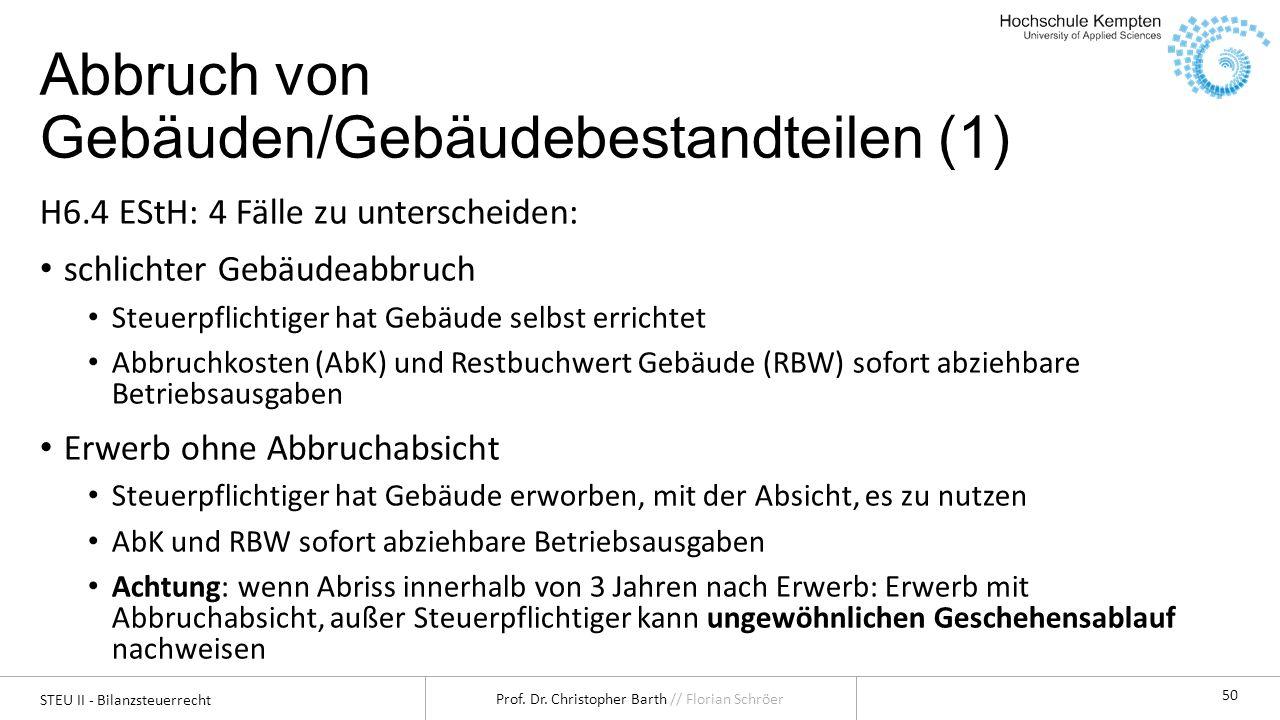 STEU II - Bilanzsteuerrecht Prof. Dr. Christopher Barth // Florian Schröer 50 Abbruch von Gebäuden/Gebäudebestandteilen (1) H6.4 EStH: 4 Fälle zu unte
