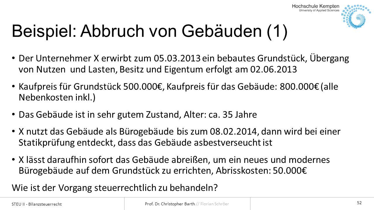 STEU II - Bilanzsteuerrecht Prof. Dr. Christopher Barth // Florian Schröer 52 Beispiel: Abbruch von Gebäuden (1) Der Unternehmer X erwirbt zum 05.03.2