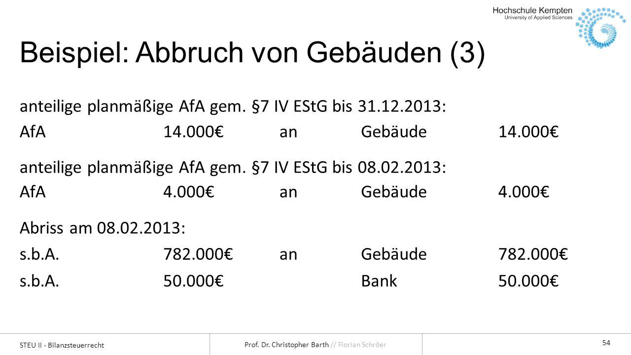 STEU II - Bilanzsteuerrecht Prof. Dr. Christopher Barth // Florian Schröer 54 Beispiel: Abbruch von Gebäuden (3) anteilige planmäßige AfA gem. §7 IV E