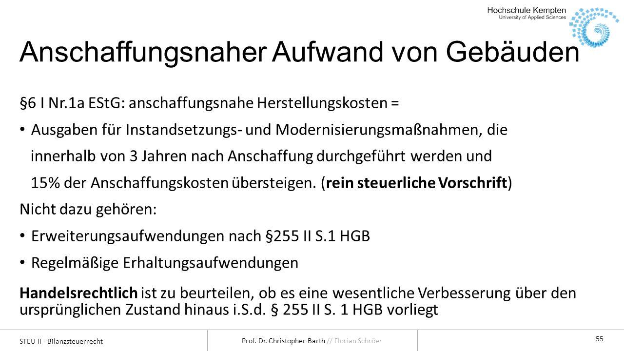 STEU II - Bilanzsteuerrecht Prof. Dr. Christopher Barth // Florian Schröer 55 Anschaffungsnaher Aufwand von Gebäuden §6 I Nr.1a EStG: anschaffungsnahe