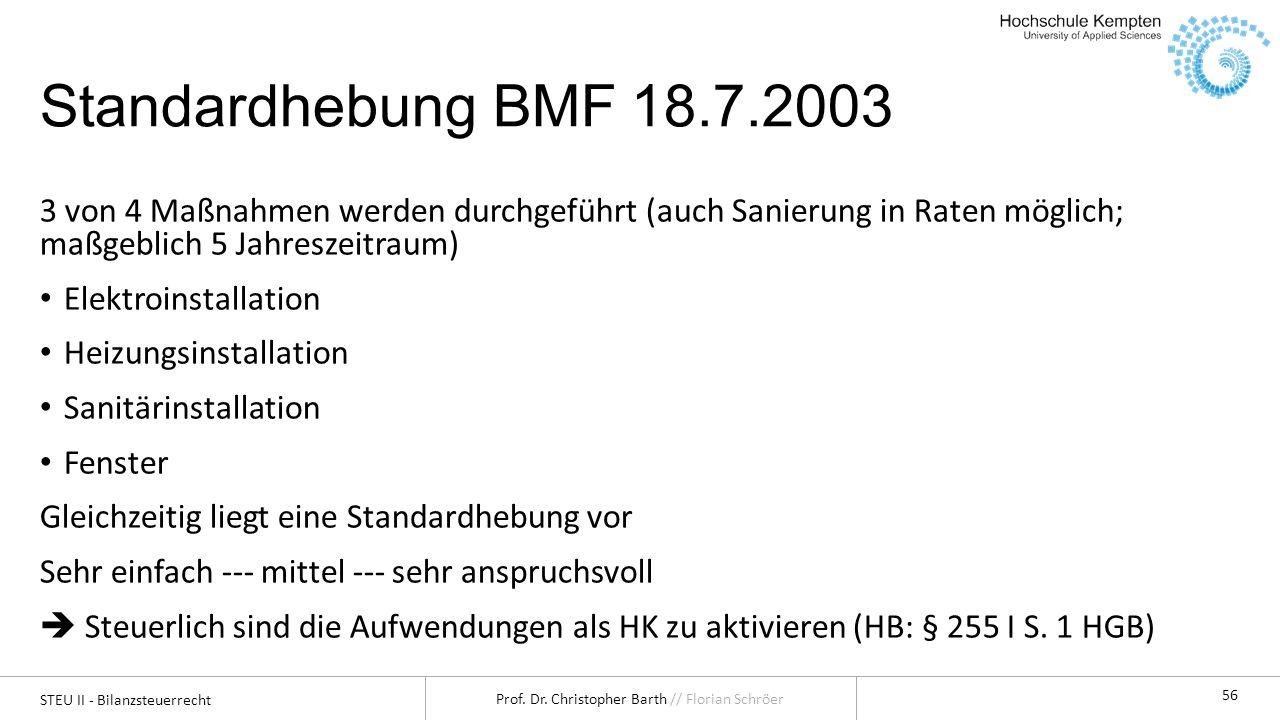 STEU II - Bilanzsteuerrecht Prof. Dr. Christopher Barth // Florian Schröer 56 Standardhebung BMF 18.7.2003 3 von 4 Maßnahmen werden durchgeführt (auch