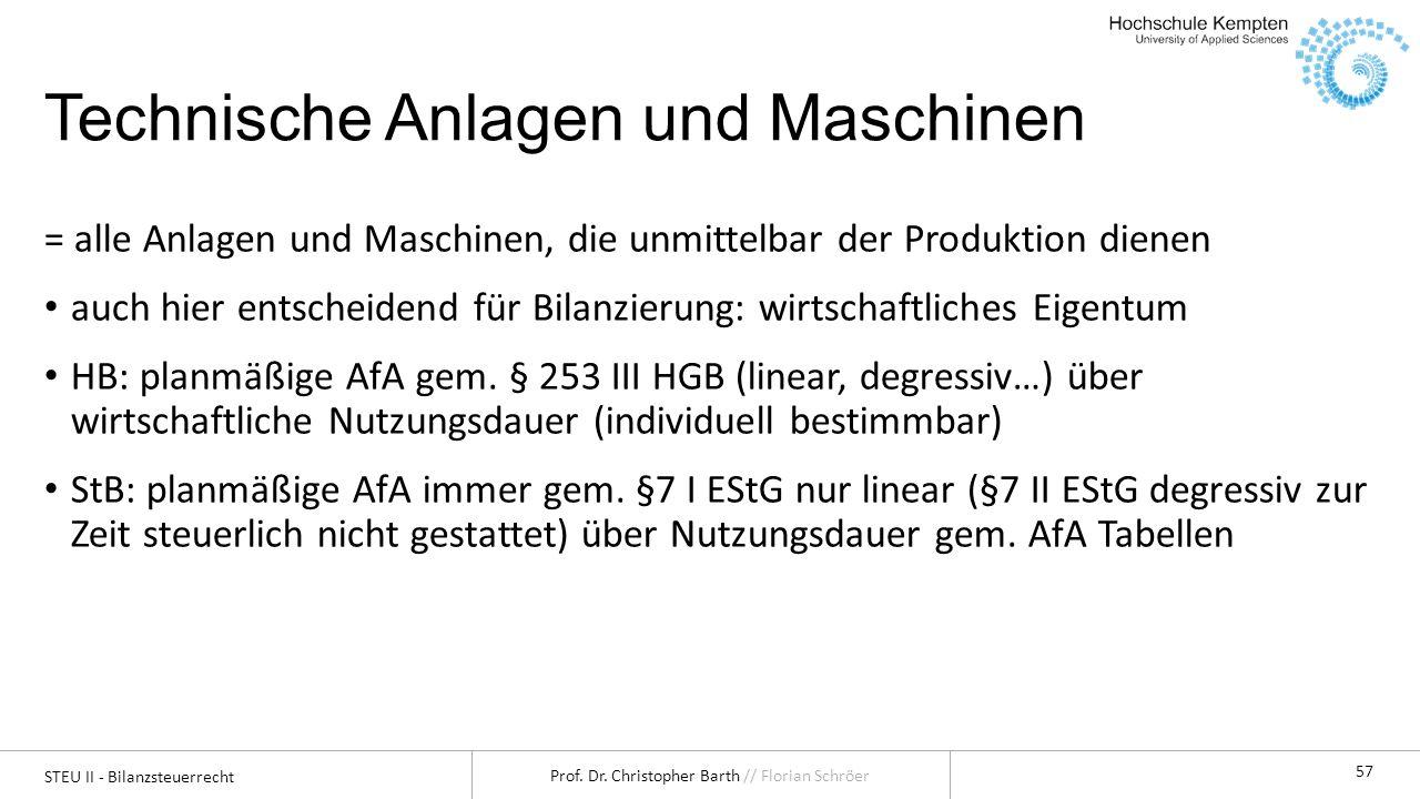 STEU II - Bilanzsteuerrecht Prof. Dr. Christopher Barth // Florian Schröer 57 Technische Anlagen und Maschinen = alle Anlagen und Maschinen, die unmit