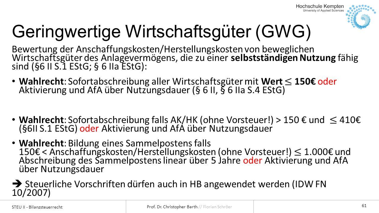 STEU II - Bilanzsteuerrecht Prof. Dr. Christopher Barth // Florian Schröer 61 Geringwertige Wirtschaftsgüter (GWG)