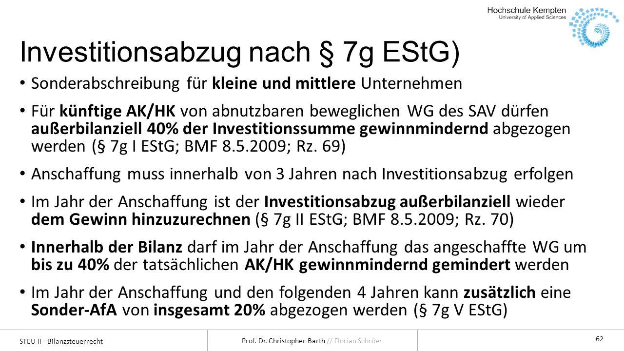 STEU II - Bilanzsteuerrecht Prof. Dr. Christopher Barth // Florian Schröer 62 Investitionsabzug nach § 7g EStG) Sonderabschreibung für kleine und mitt