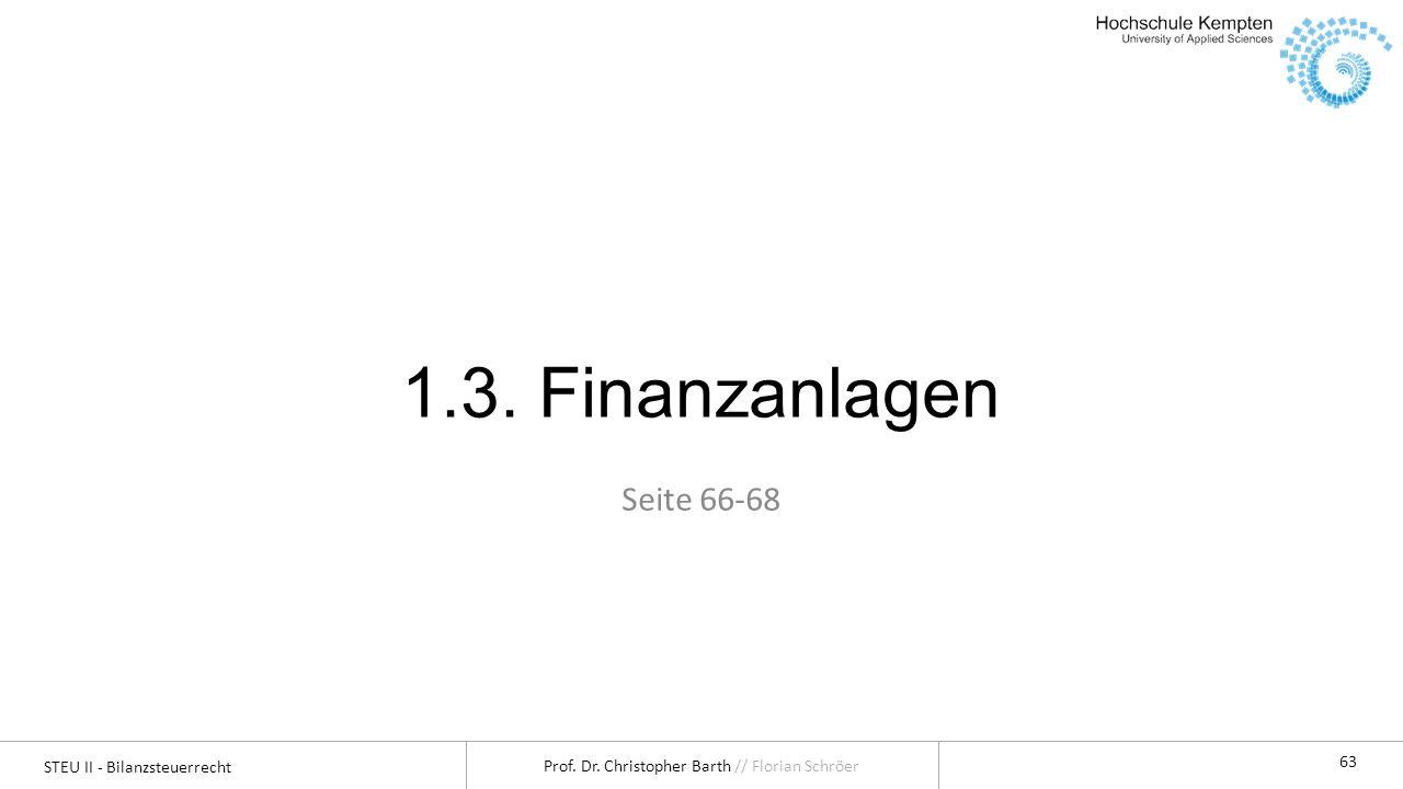 STEU II - Bilanzsteuerrecht Prof. Dr. Christopher Barth // Florian Schröer 63 1.3. Finanzanlagen Seite 66-68
