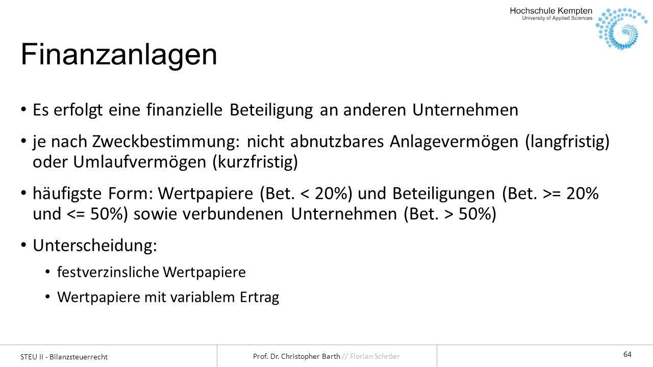 STEU II - Bilanzsteuerrecht Prof. Dr. Christopher Barth // Florian Schröer 64 Finanzanlagen Es erfolgt eine finanzielle Beteiligung an anderen Unterne