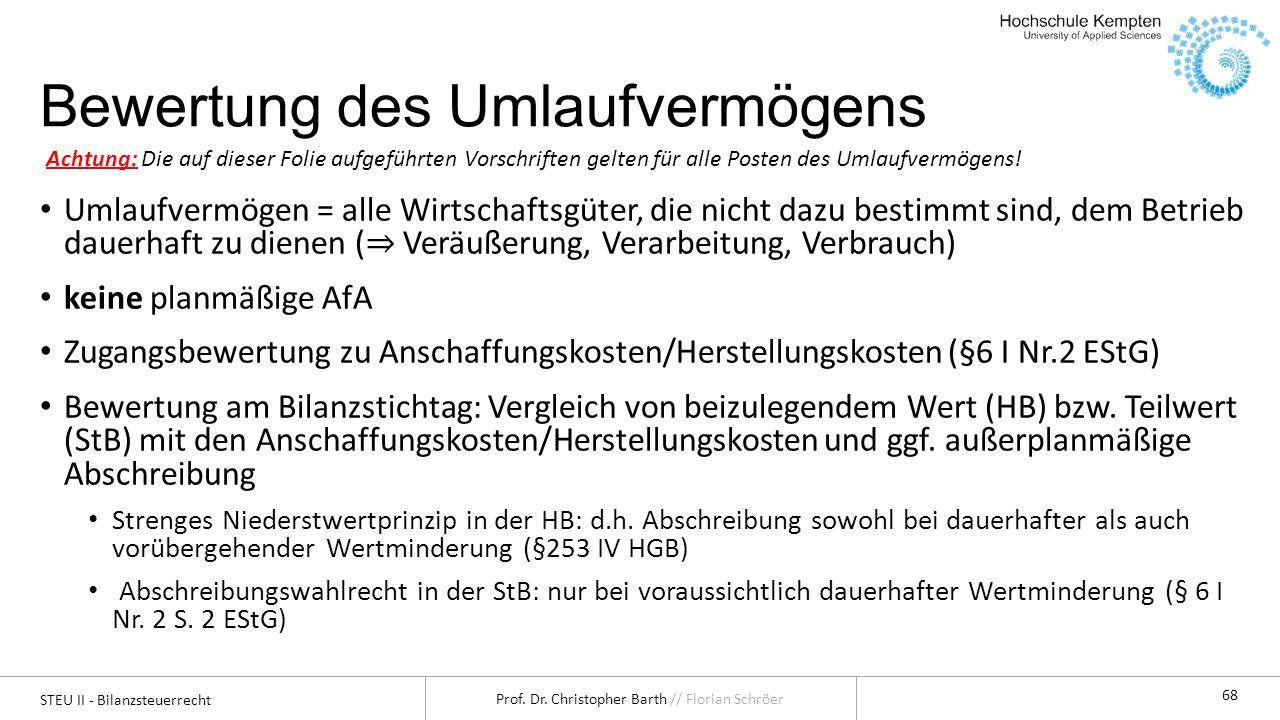 STEU II - Bilanzsteuerrecht Prof. Dr. Christopher Barth // Florian Schröer 68 Bewertung des Umlaufvermögens Umlaufvermögen = alle Wirtschaftsgüter, di