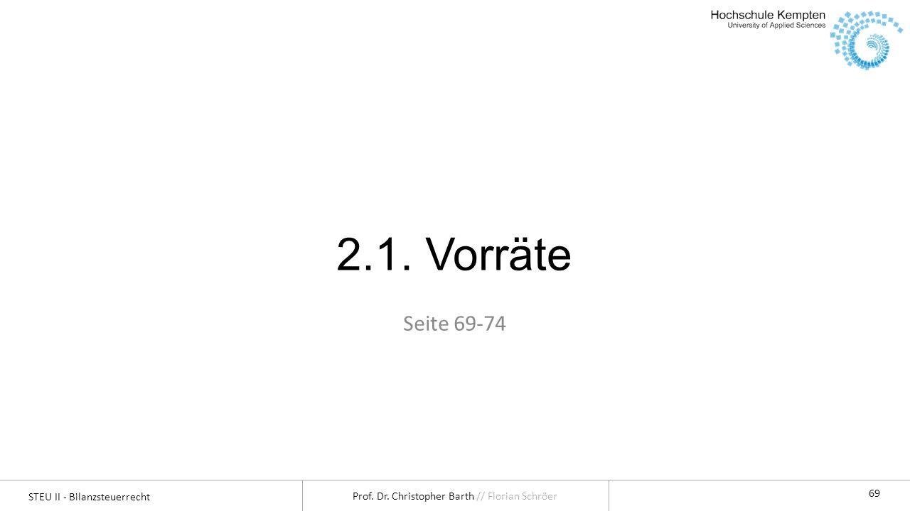 STEU II - Bilanzsteuerrecht Prof. Dr. Christopher Barth // Florian Schröer 69 2.1. Vorräte Seite 69-74