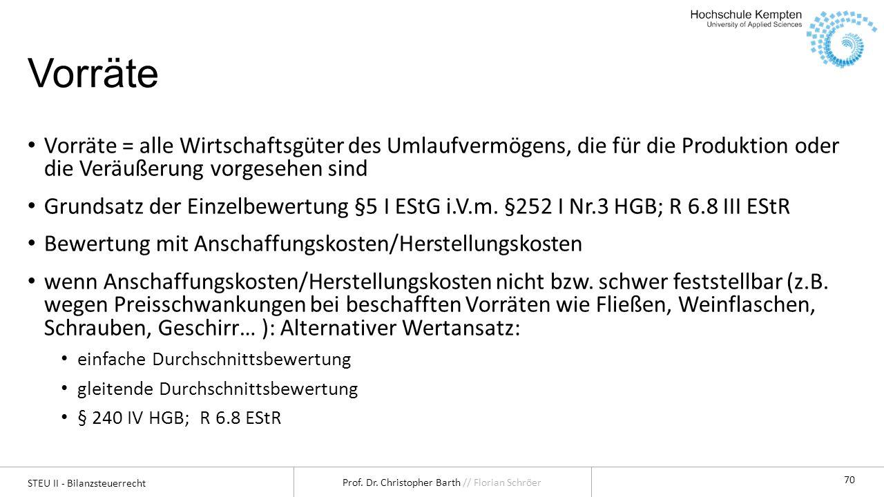 STEU II - Bilanzsteuerrecht Prof. Dr. Christopher Barth // Florian Schröer 70 Vorräte Vorräte = alle Wirtschaftsgüter des Umlaufvermögens, die für die
