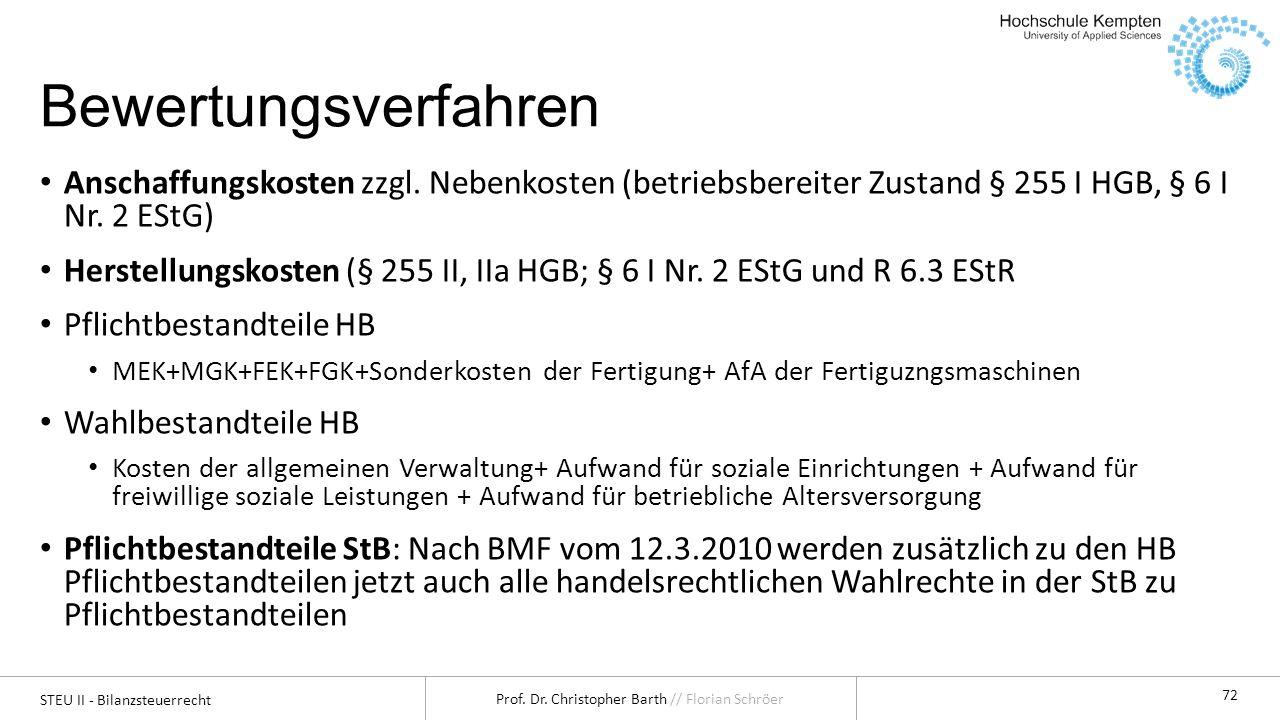 STEU II - Bilanzsteuerrecht Prof. Dr. Christopher Barth // Florian Schröer 72 Bewertungsverfahren Anschaffungskosten zzgl. Nebenkosten (betriebsbereit