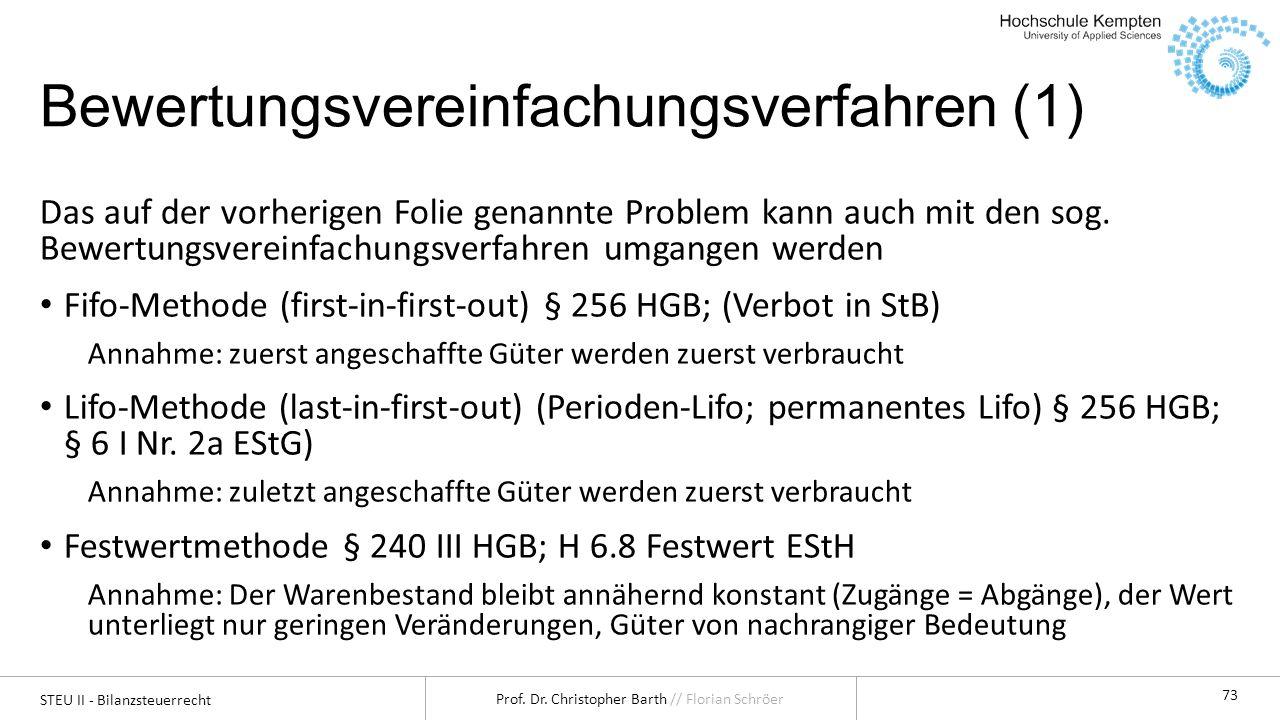 STEU II - Bilanzsteuerrecht Prof. Dr. Christopher Barth // Florian Schröer 73 Bewertungsvereinfachungsverfahren (1) Das auf der vorherigen Folie genan