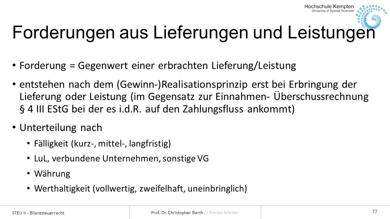 STEU II - Bilanzsteuerrecht Prof. Dr. Christopher Barth // Florian Schröer 77 Forderungen aus Lieferungen und Leistungen Forderung = Gegenwert einer e