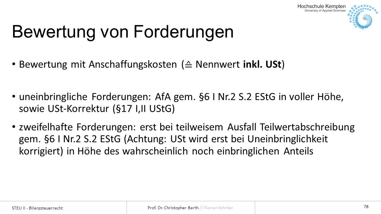 STEU II - Bilanzsteuerrecht Prof. Dr. Christopher Barth // Florian Schröer 78 Bewertung von Forderungen Bewertung mit Anschaffungskosten ( Nennwert in
