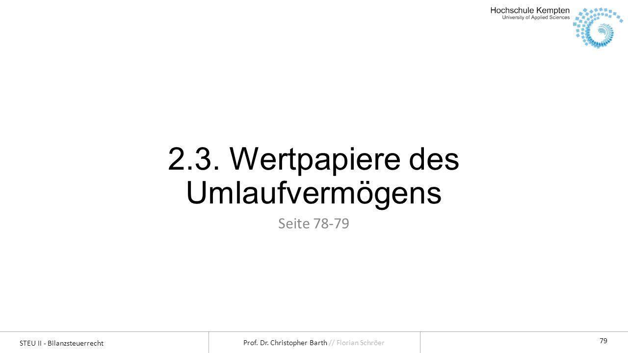 STEU II - Bilanzsteuerrecht Prof. Dr. Christopher Barth // Florian Schröer 79 2.3. Wertpapiere des Umlaufvermögens Seite 78-79