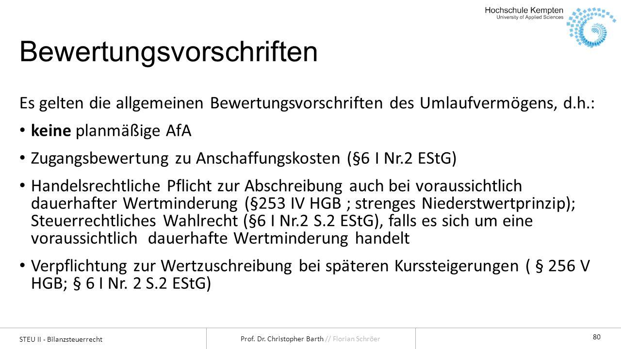 STEU II - Bilanzsteuerrecht Prof. Dr. Christopher Barth // Florian Schröer 80 Bewertungsvorschriften Es gelten die allgemeinen Bewertungsvorschriften