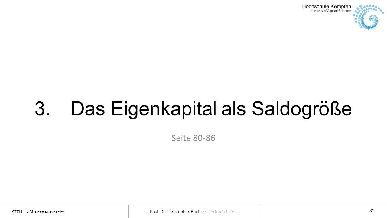 STEU II - Bilanzsteuerrecht Prof. Dr. Christopher Barth // Florian Schröer 81 3.Das Eigenkapital als Saldogröße Seite 80-86