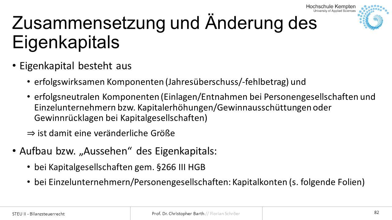 STEU II - Bilanzsteuerrecht Prof. Dr. Christopher Barth // Florian Schröer 82 Zusammensetzung und Änderung des Eigenkapitals