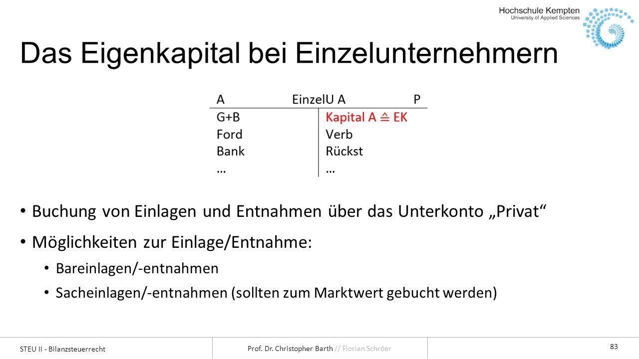 STEU II - Bilanzsteuerrecht Prof. Dr. Christopher Barth // Florian Schröer 83 Das Eigenkapital bei Einzelunternehmern Buchung von Einlagen und Entnahm