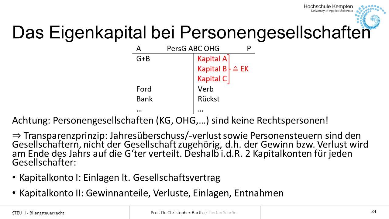 STEU II - Bilanzsteuerrecht Prof. Dr. Christopher Barth // Florian Schröer 84 Das Eigenkapital bei Personengesellschaften