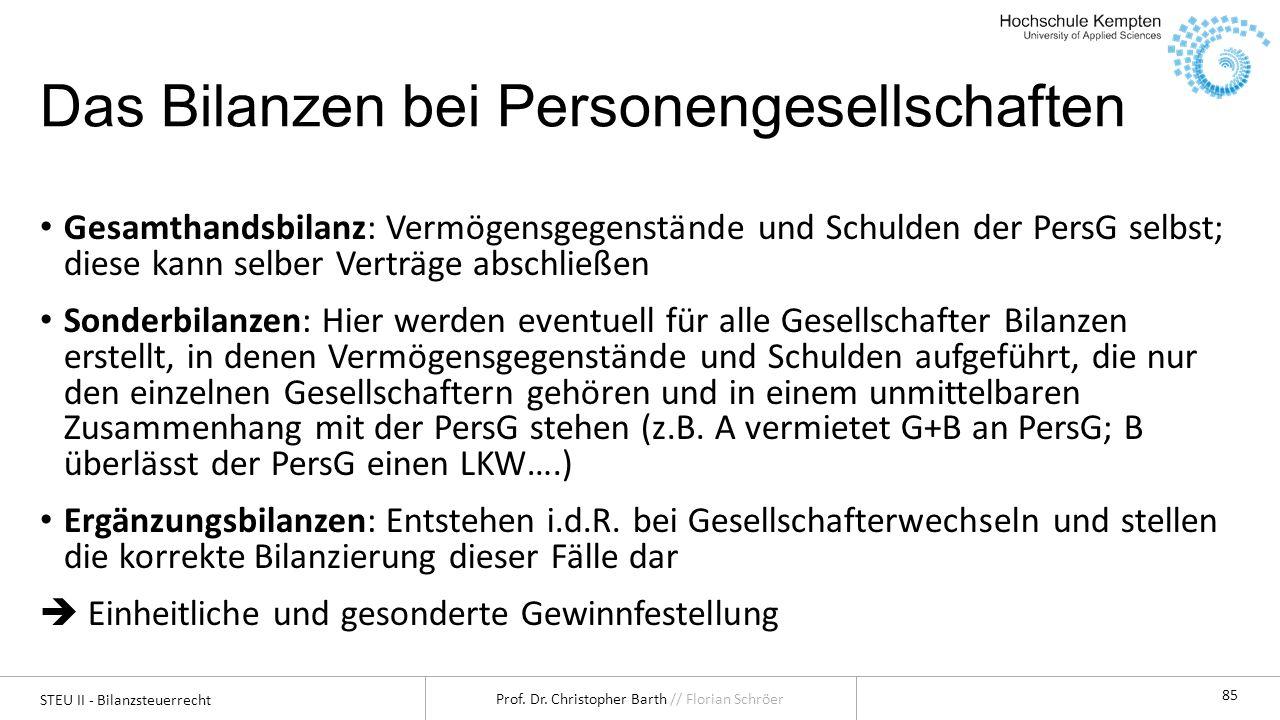 STEU II - Bilanzsteuerrecht Prof. Dr. Christopher Barth // Florian Schröer 85 Das Bilanzen bei Personengesellschaften Gesamthandsbilanz: Vermögensgege