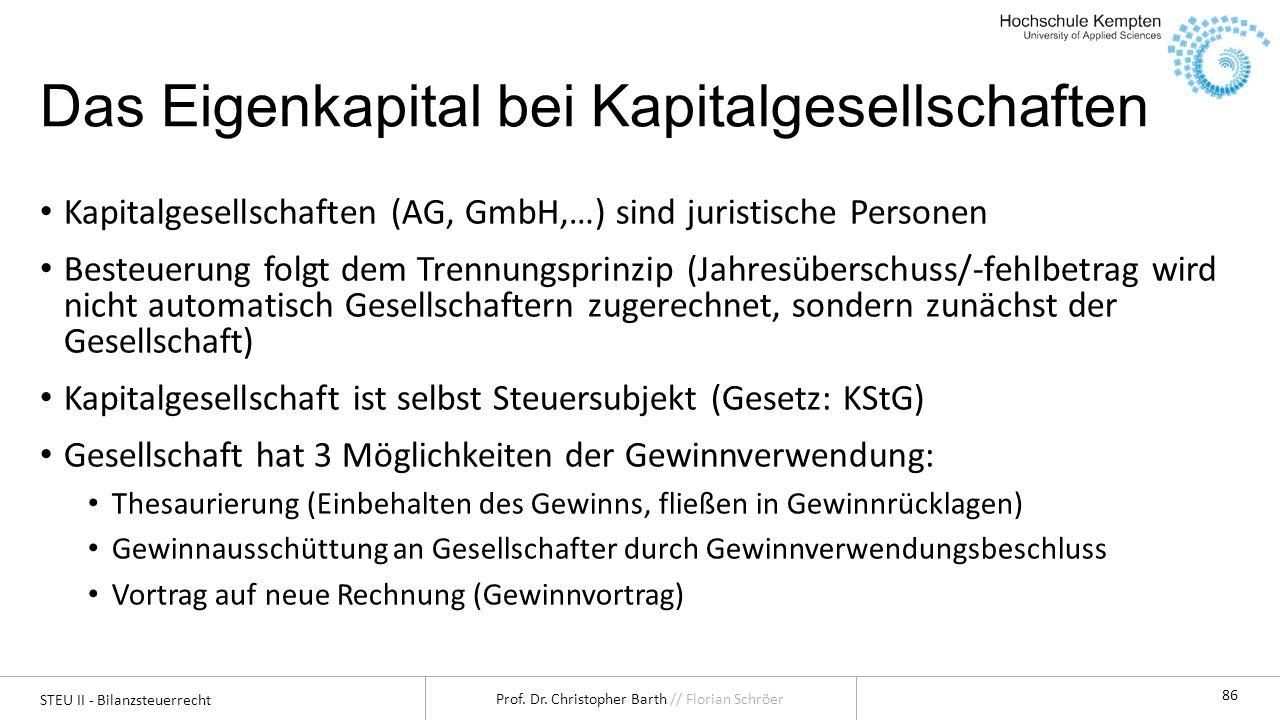 STEU II - Bilanzsteuerrecht Prof. Dr. Christopher Barth // Florian Schröer 86 Das Eigenkapital bei Kapitalgesellschaften Kapitalgesellschaften (AG, Gm