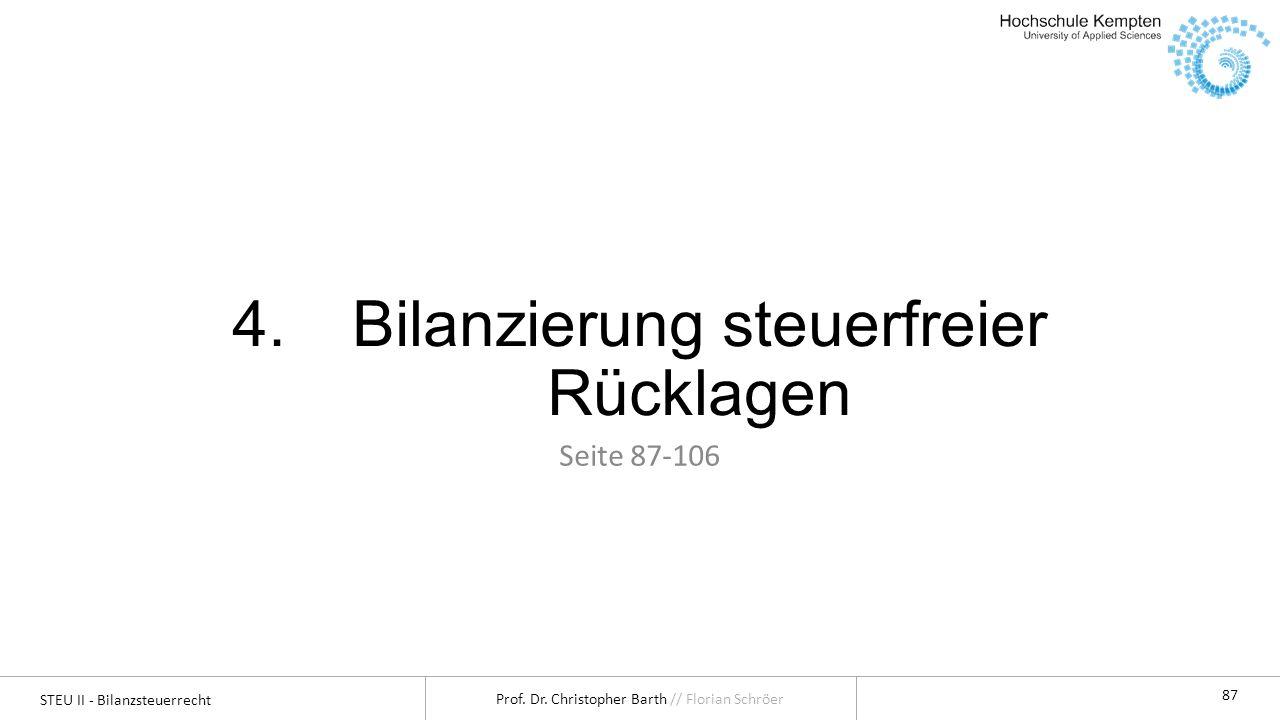 STEU II - Bilanzsteuerrecht Prof. Dr. Christopher Barth // Florian Schröer 87 4.Bilanzierung steuerfreier Rücklagen Seite 87-106