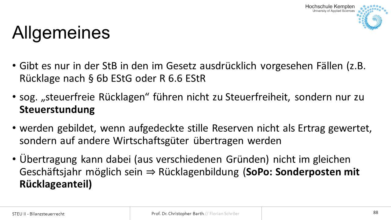 STEU II - Bilanzsteuerrecht Prof. Dr. Christopher Barth // Florian Schröer 88 Allgemeines Gibt es nur in der StB in den im Gesetz ausdrücklich vorgese