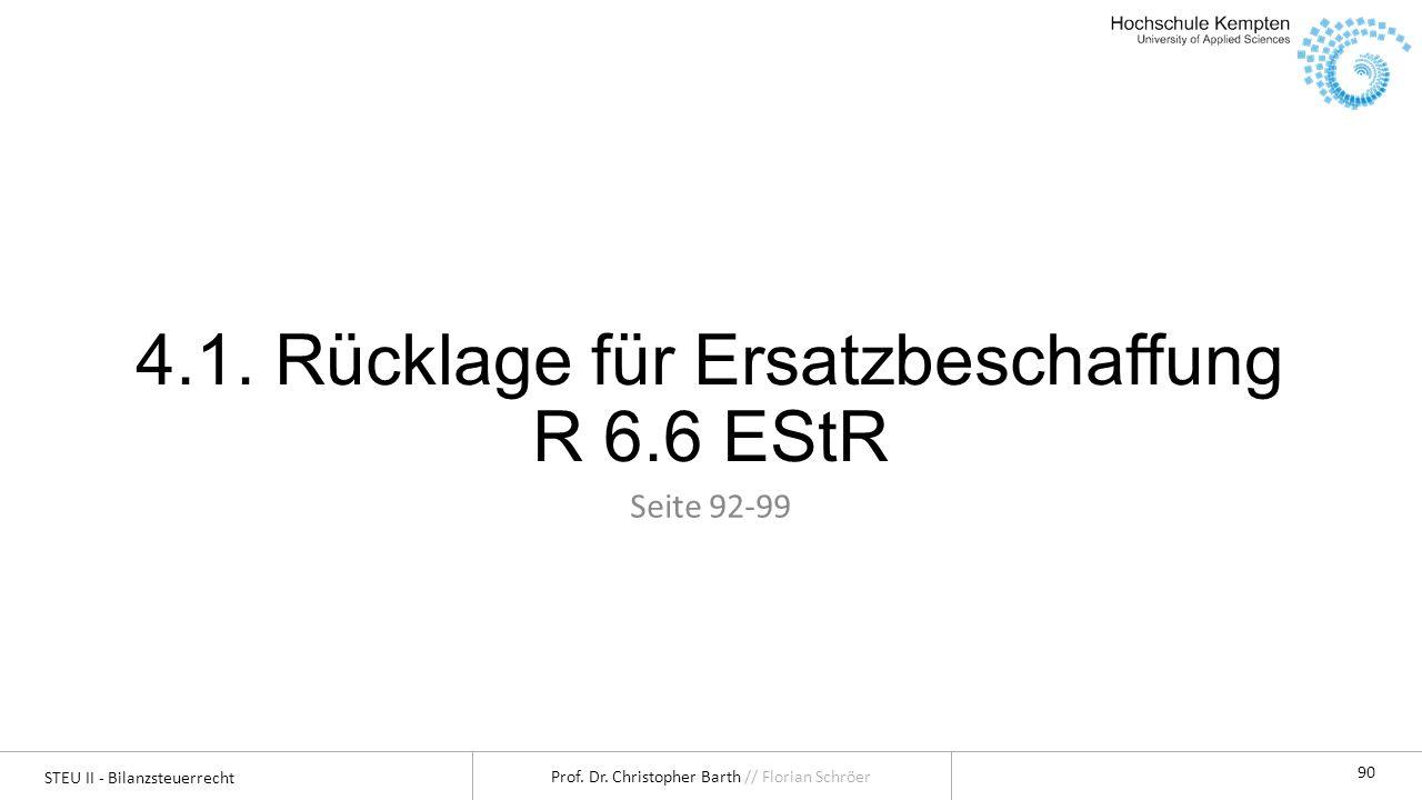 STEU II - Bilanzsteuerrecht Prof. Dr. Christopher Barth // Florian Schröer 90 4.1. Rücklage für Ersatzbeschaffung R 6.6 EStR Seite 92-99