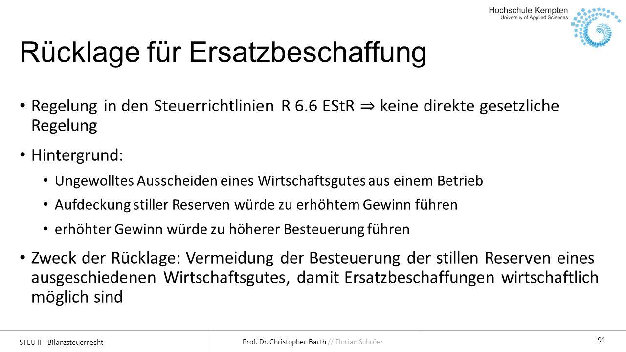 STEU II - Bilanzsteuerrecht Prof. Dr. Christopher Barth // Florian Schröer 91 Rücklage für Ersatzbeschaffung Regelung in den Steuerrichtlinien R 6.6 E