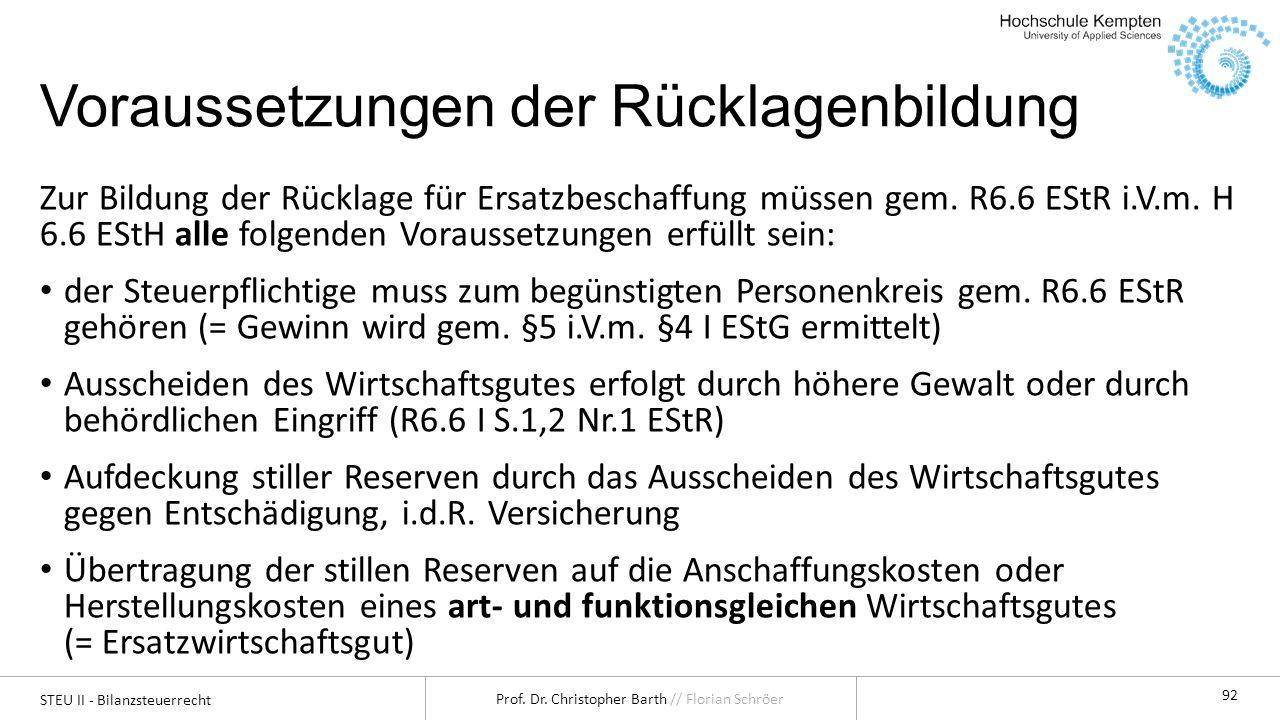 STEU II - Bilanzsteuerrecht Prof. Dr. Christopher Barth // Florian Schröer 92 Voraussetzungen der Rücklagenbildung Zur Bildung der Rücklage für Ersatz