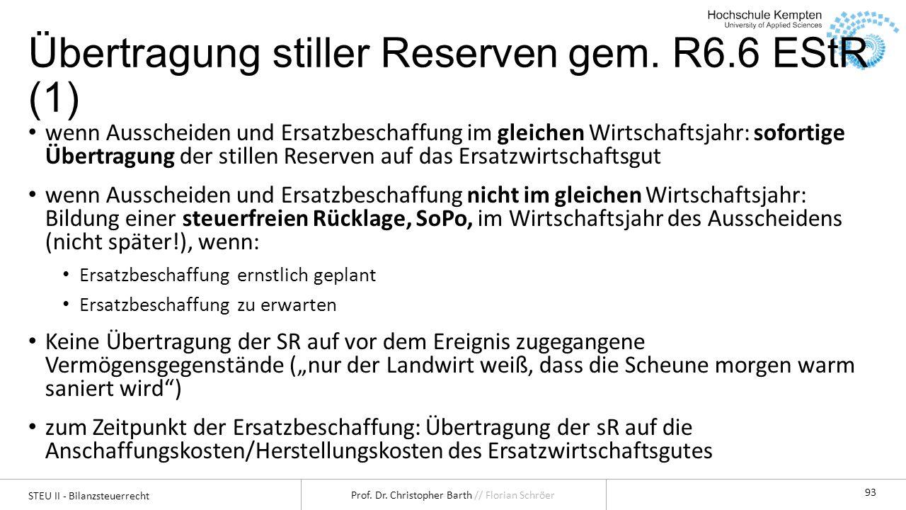 STEU II - Bilanzsteuerrecht Prof. Dr. Christopher Barth // Florian Schröer 93 Übertragung stiller Reserven gem. R6.6 EStR (1) wenn Ausscheiden und Ers