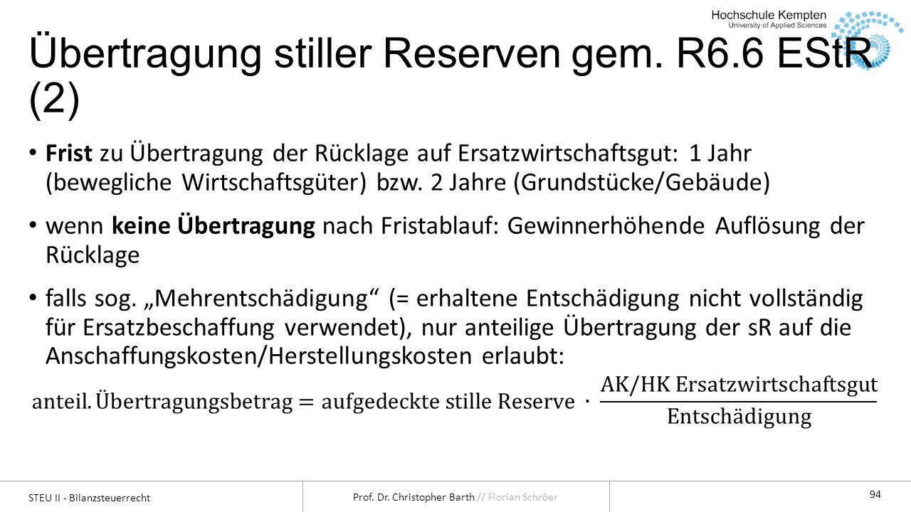 STEU II - Bilanzsteuerrecht Prof. Dr. Christopher Barth // Florian Schröer 94 Übertragung stiller Reserven gem. R6.6 EStR (2)