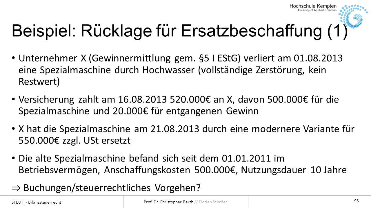 STEU II - Bilanzsteuerrecht Prof. Dr. Christopher Barth // Florian Schröer 95 Beispiel: Rücklage für Ersatzbeschaffung (1) Unternehmer X (Gewinnermitt