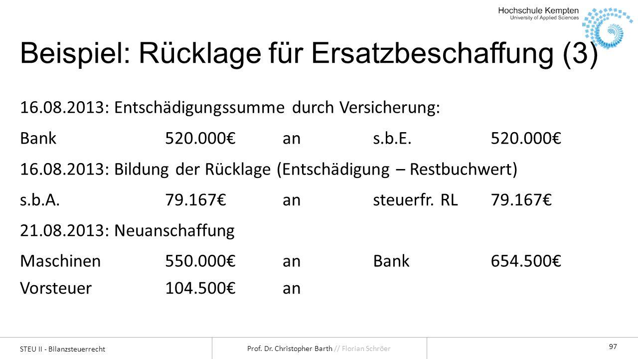 STEU II - Bilanzsteuerrecht Prof. Dr. Christopher Barth // Florian Schröer 97 Beispiel: Rücklage für Ersatzbeschaffung (3) 16.08.2013: Entschädigungss
