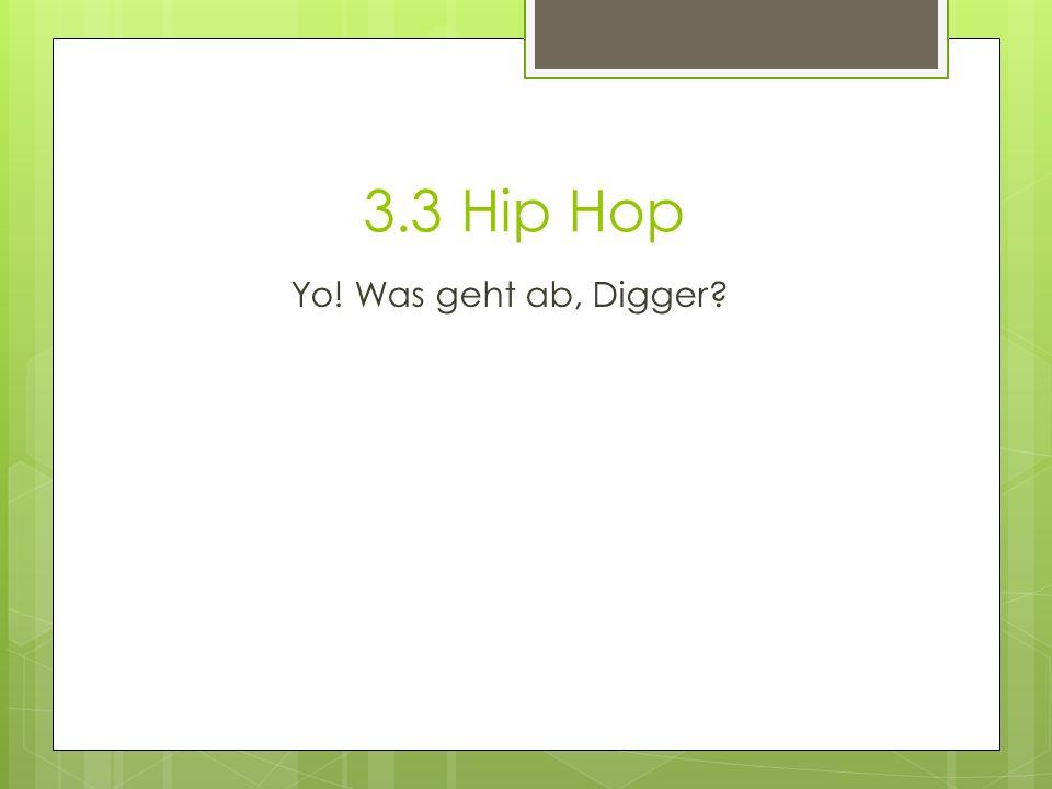 3.3 Hip Hop Yo! Was geht ab, Digger?