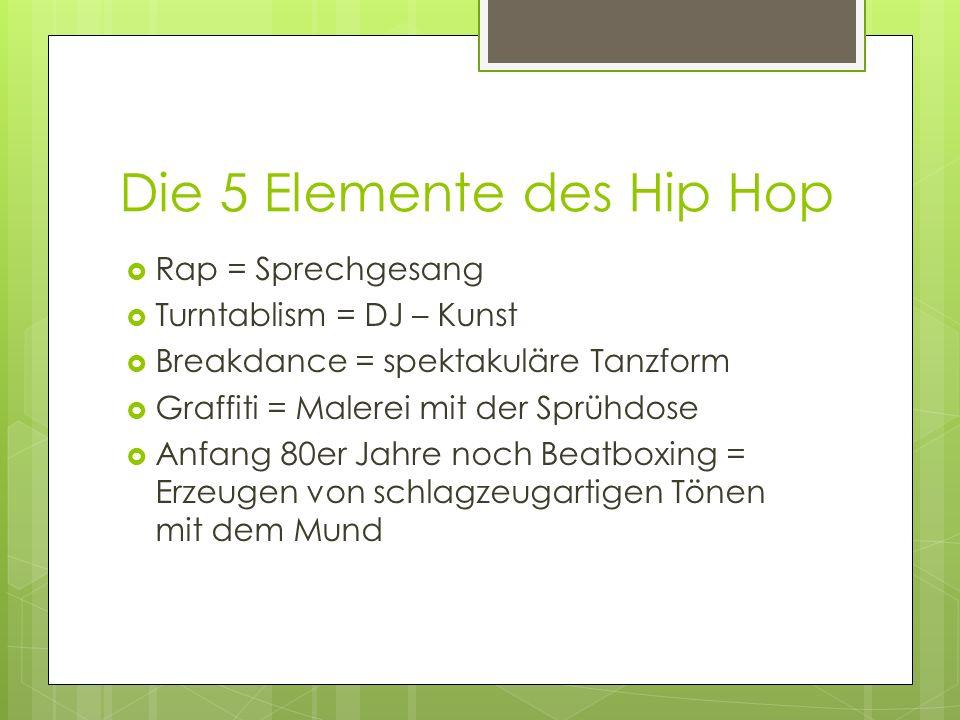 Die 5 Elemente des Hip Hop Rap = Sprechgesang Turntablism = DJ – Kunst Breakdance = spektakuläre Tanzform Graffiti = Malerei mit der Sprühdose Anfang