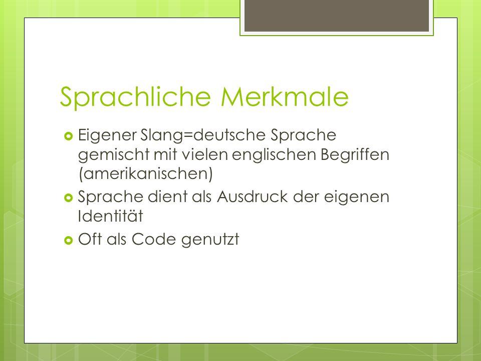 Sprachliche Merkmale Eigener Slang=deutsche Sprache gemischt mit vielen englischen Begriffen (amerikanischen) Sprache dient als Ausdruck der eigenen I
