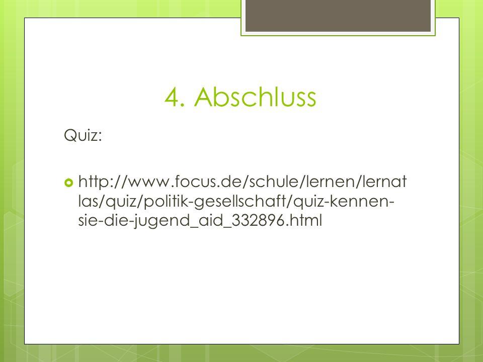 4. Abschluss Quiz: http://www.focus.de/schule/lernen/lernat las/quiz/politik-gesellschaft/quiz-kennen- sie-die-jugend_aid_332896.html