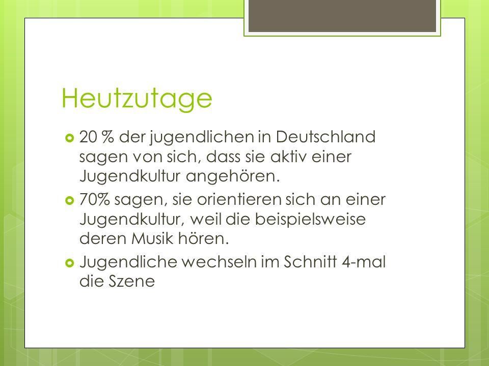 Heutzutage 20 % der jugendlichen in Deutschland sagen von sich, dass sie aktiv einer Jugendkultur angehören. 70% sagen, sie orientieren sich an einer