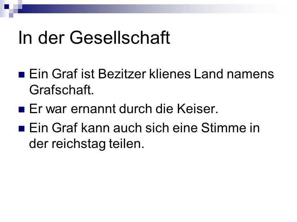 In der Gesellschaft Ein Graf ist Bezitzer klienes Land namens Grafschaft.