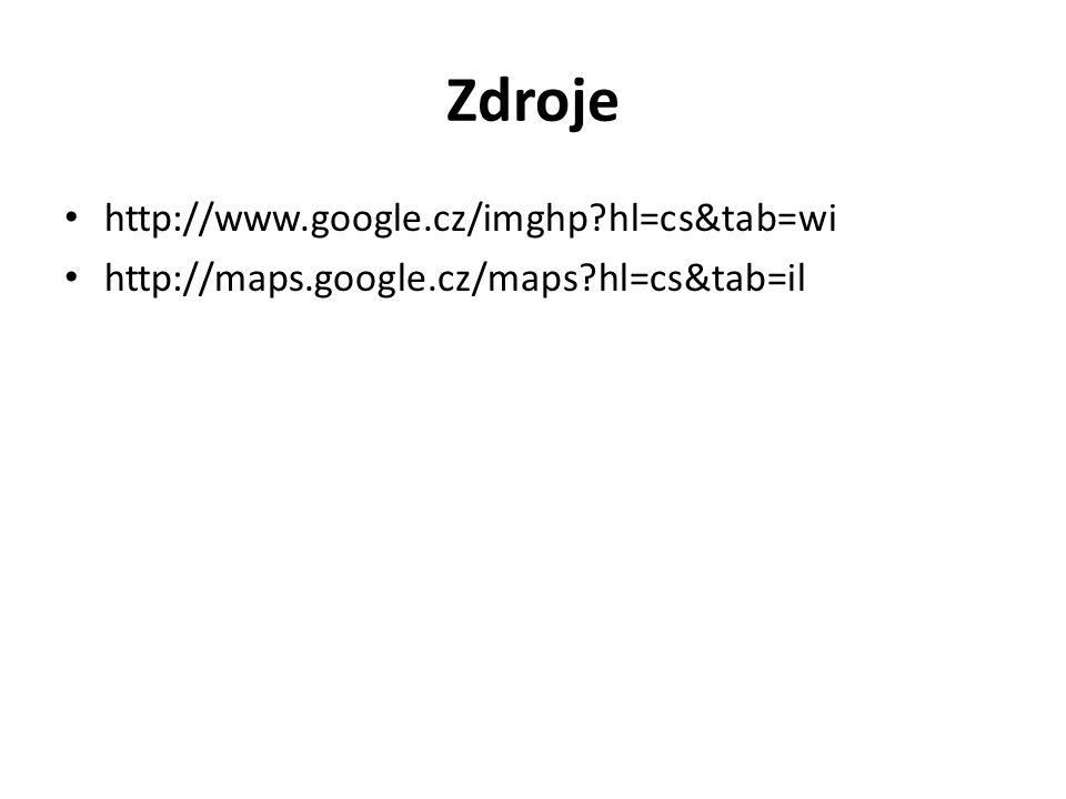 Zdroje http://www.google.cz/imghp?hl=cs&tab=wi http://maps.google.cz/maps?hl=cs&tab=il