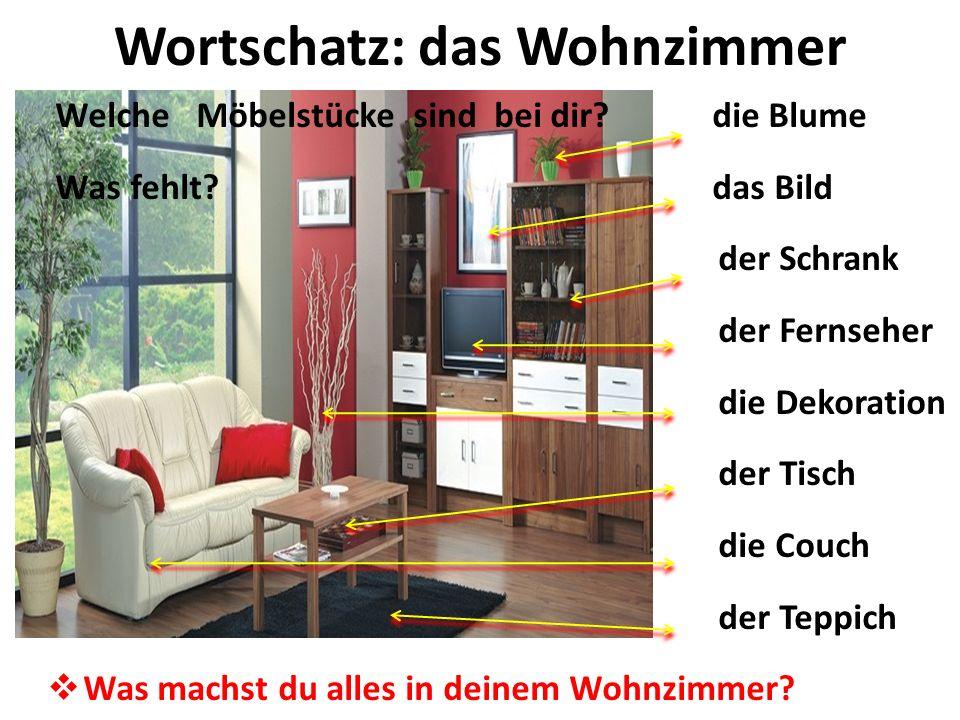 Wortschatz: das Wohnzimmer Welche Möbelstücke sind bei dir? die Blume Was fehlt? das Bild der Schrank der Fernseher die Dekoration der Tisch die Couch
